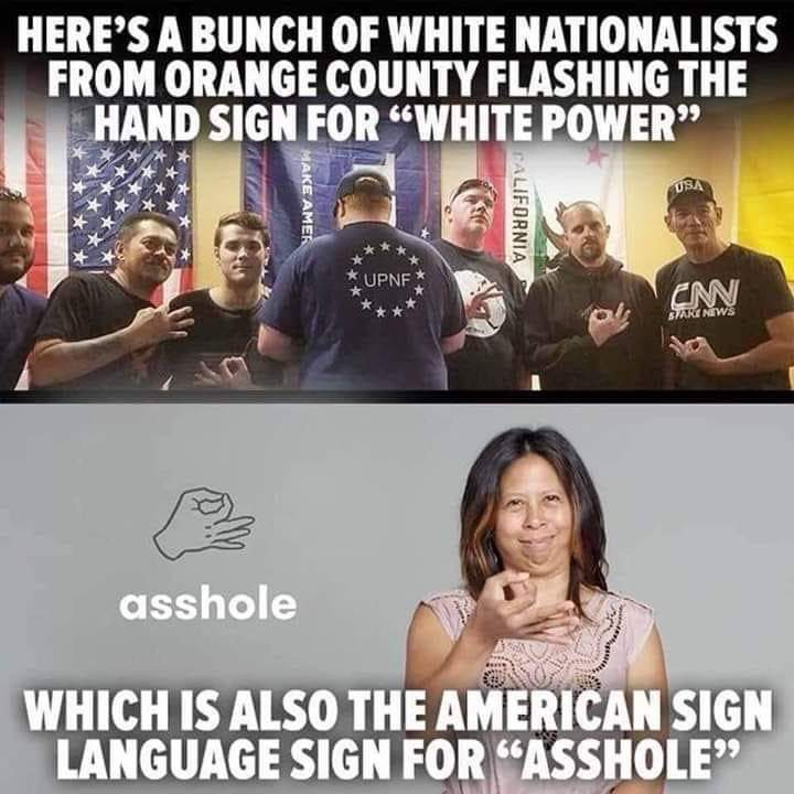 "Here's a bunch of white nationalists from Orange County flashing the hand sign for ""White Power"", which incidentally? Also the American Sign Language sign for Asshole."