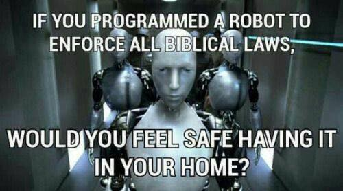 Christians: If you programmed a robot to enforce all biblical laws, would you feel safe having it in your home?