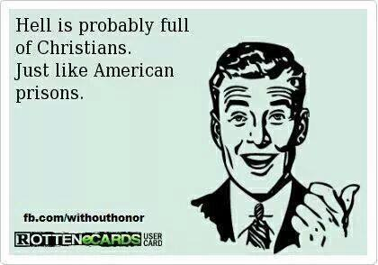 Hell is probably full of Christians, just like American prisons
