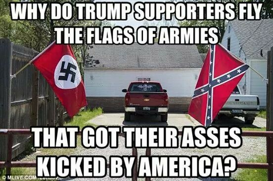 Why do Trump supporters fly the flags of armies that got their asses kicked by America?