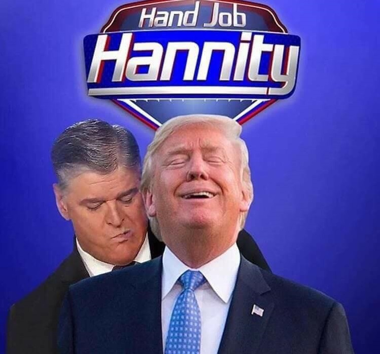 Hand Job Hannity of Faux Nitwit Newsless giving a reach around to Donald J Trump live on air