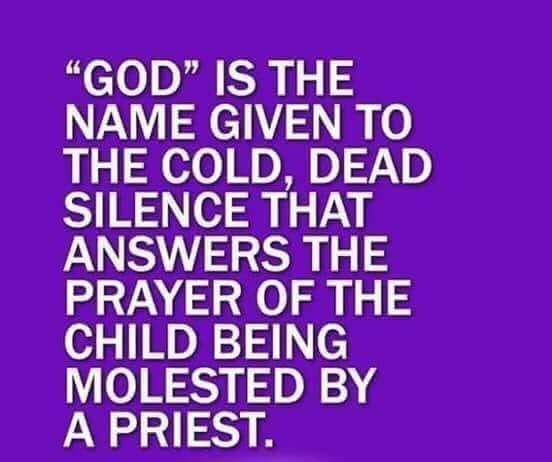 God is the name given to the cold, dead silence that answers the prayer of a child being molested by a priest.