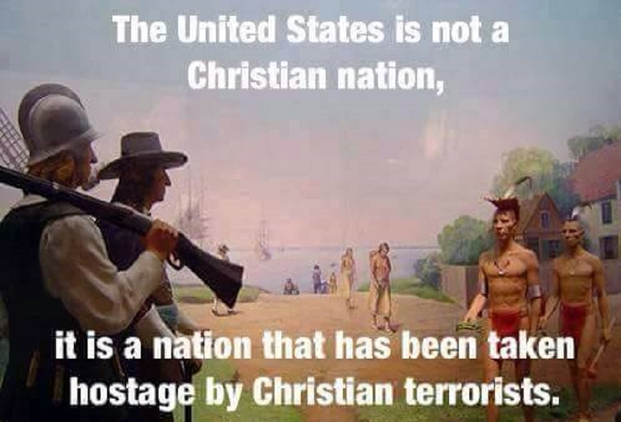 The United States is NOT a Christian nation, it is a nation that has been taken hostage by Christian terrorists.